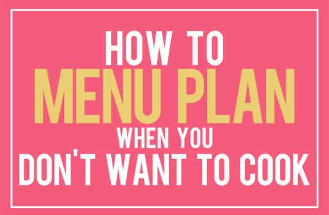 How to Menu Plan When You Don't Want to Cook #menuplanning