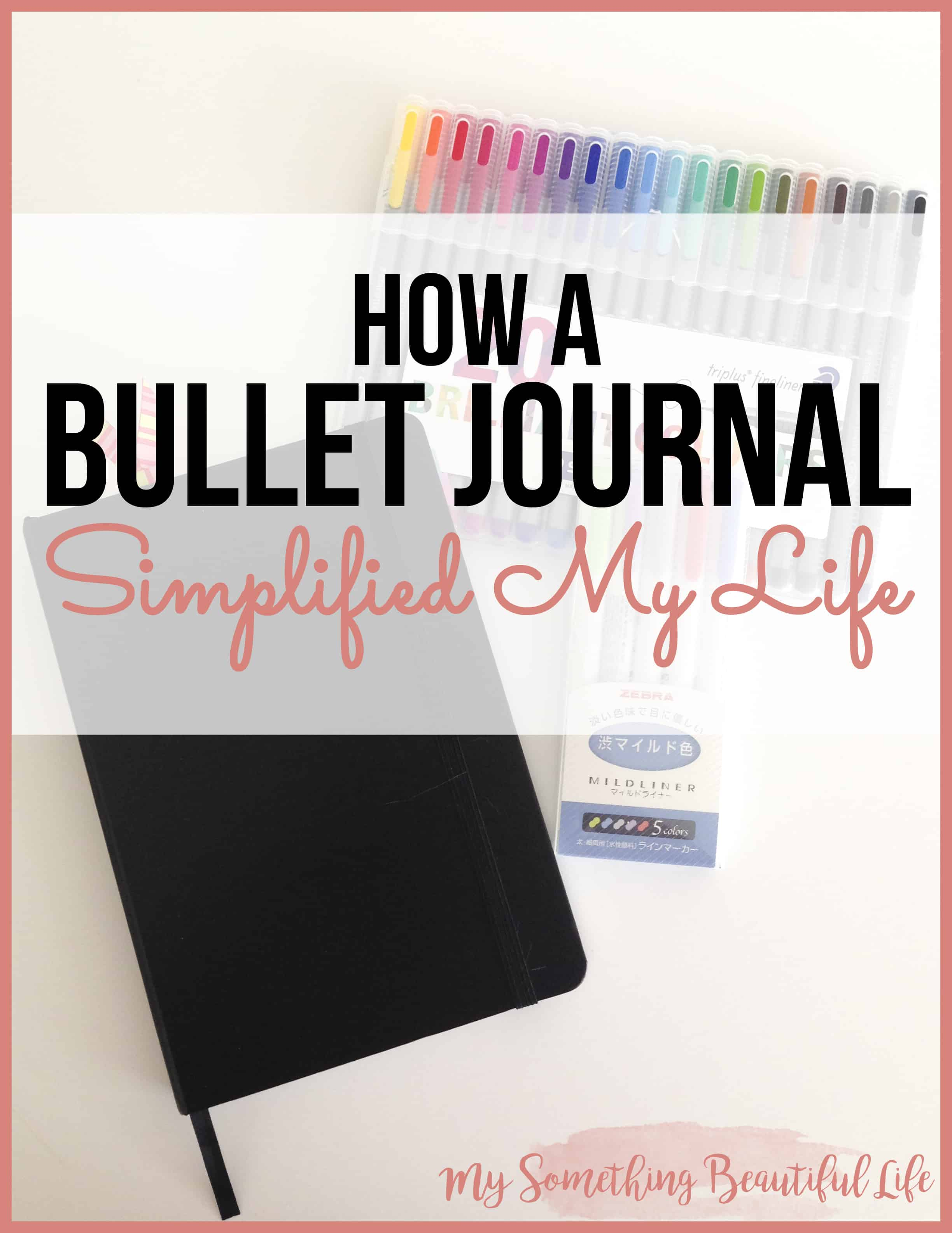 How a Bullet Journal Simplified My Life by My Something Beautiful Life